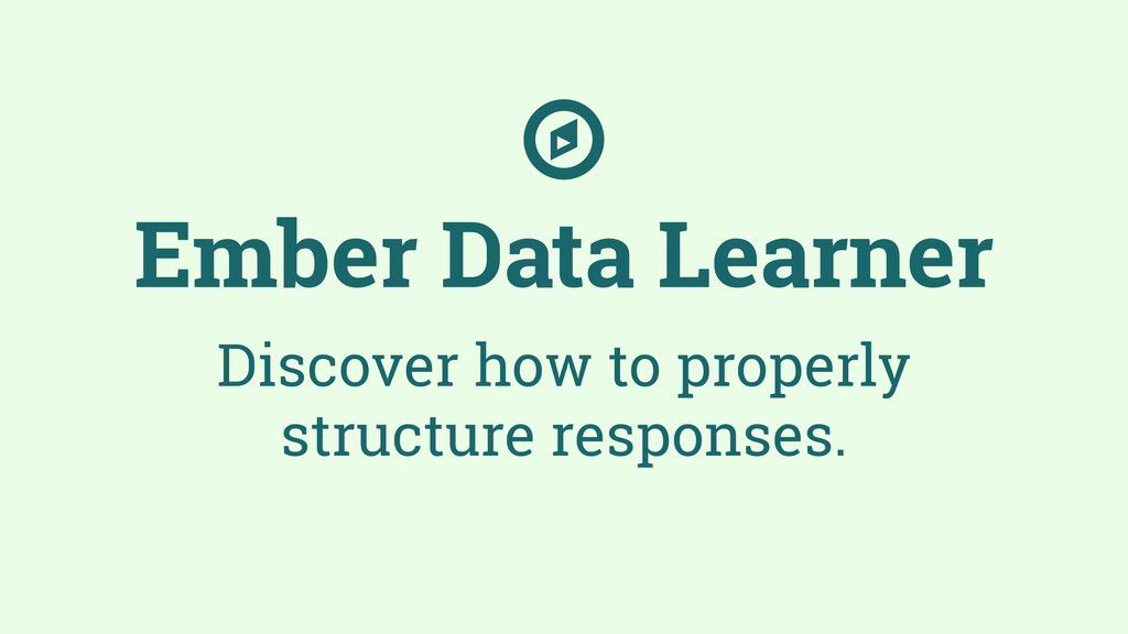 Ember Data Learner Discover how to properly str...