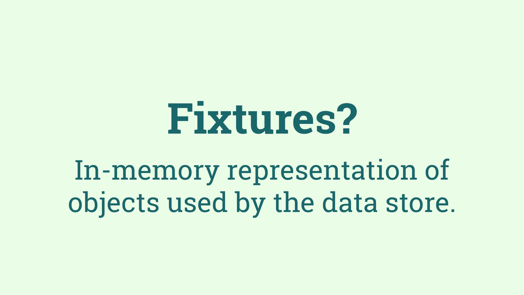 Fixtures? In-memory representation of objects u...