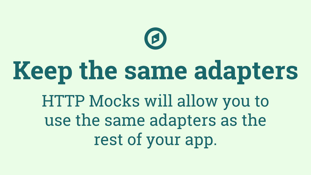 Keep the same adapters HTTP Mocks will allow yo...
