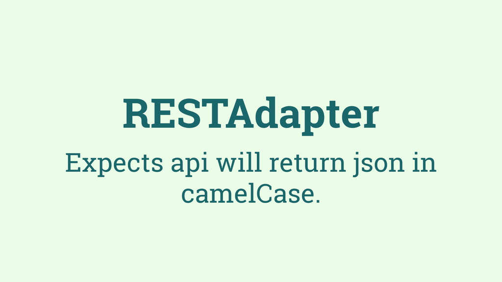 RESTAdapter Expects api will return json in cam...