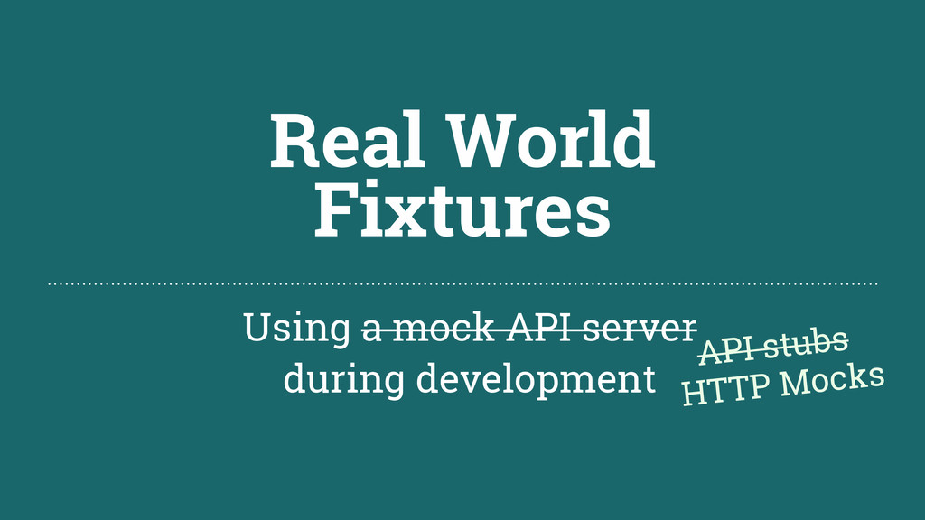 Real World Fixtures Using a mock API server dur...