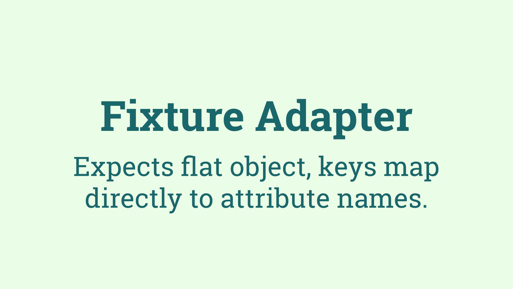 Fixture Adapter Expects flat object, keys map di...