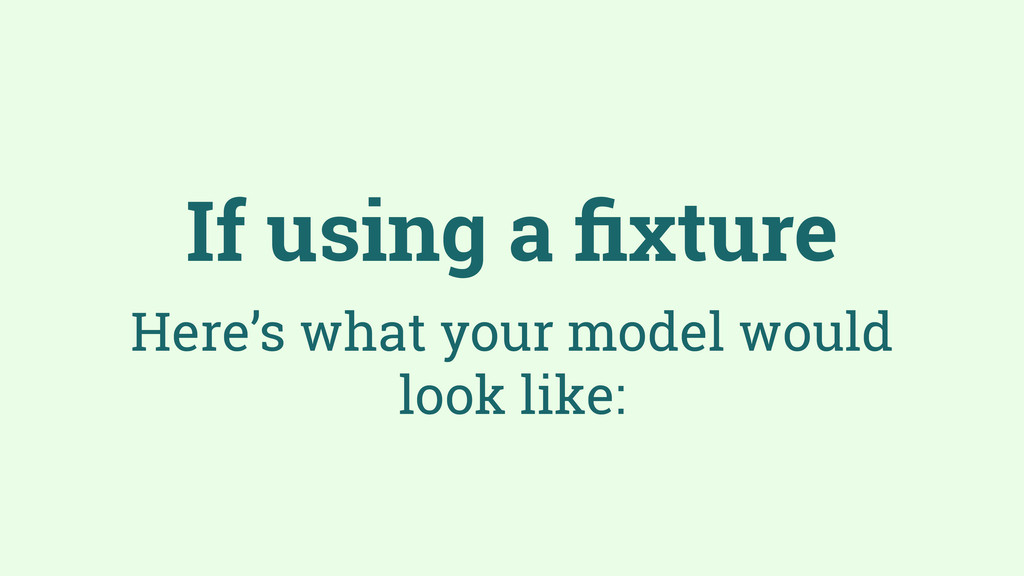 If using a fixture Here's what your model would ...