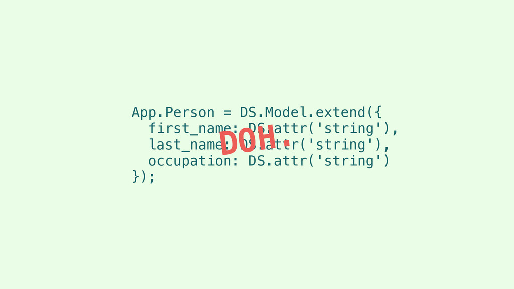 App.Person = DS.Model.extend({ first_name: DS.a...