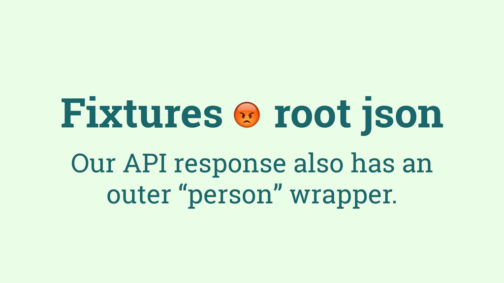 Fixtures root json Our API response also has an...