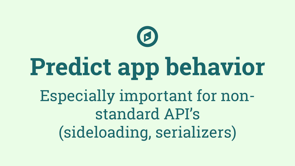 Predict app behavior Especially important for n...