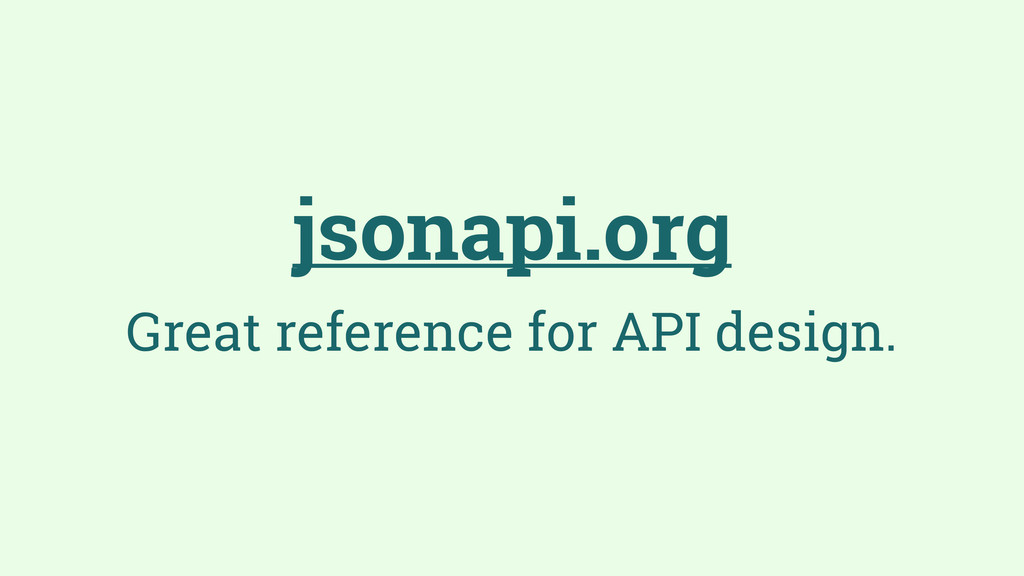jsonapi.org Great reference for API design.
