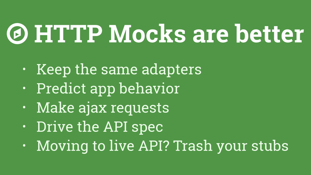 ☼ HTTP Mocks are better • Keep the same adapter...
