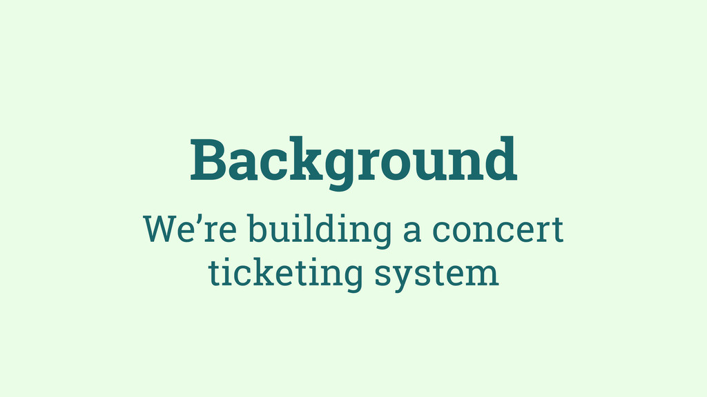 Background We're building a concert ticketing s...