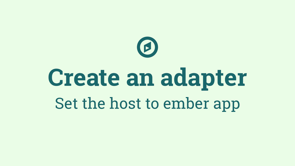 Create an adapter ☼ Set the host to ember app