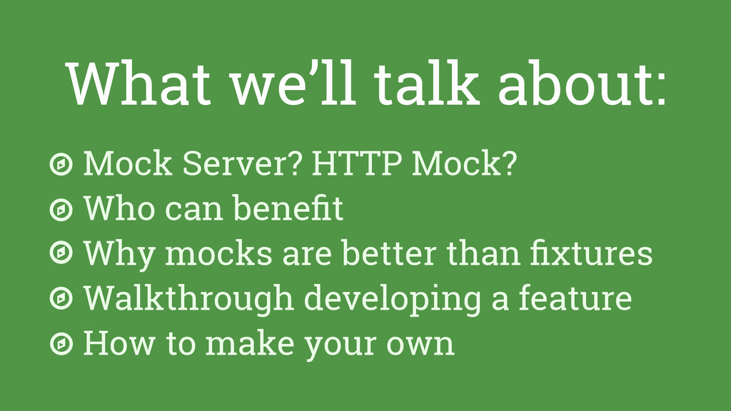 What we'll talk about: Mock Server? HTTP Mock? ...