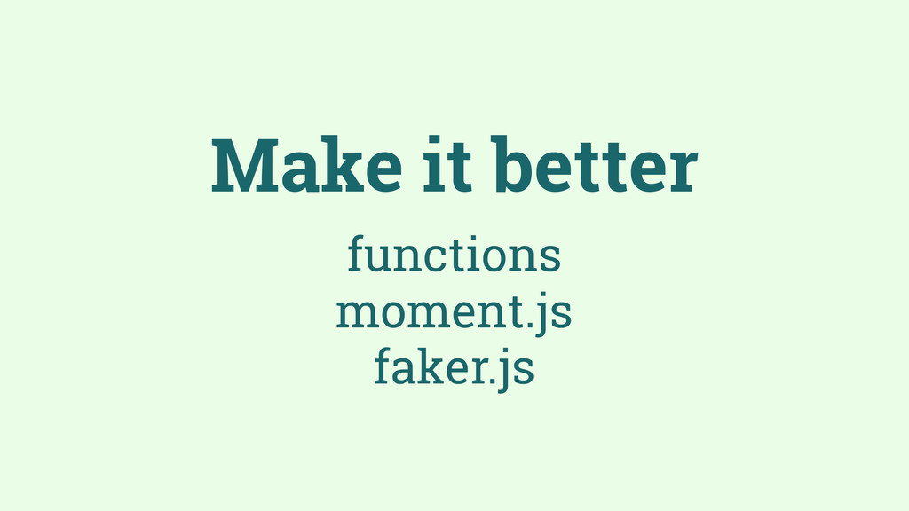 Make it better functions moment.js faker.js