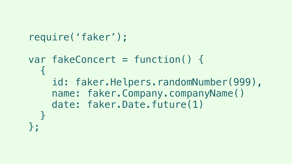 require('faker'); ! var fakeConcert = function(...