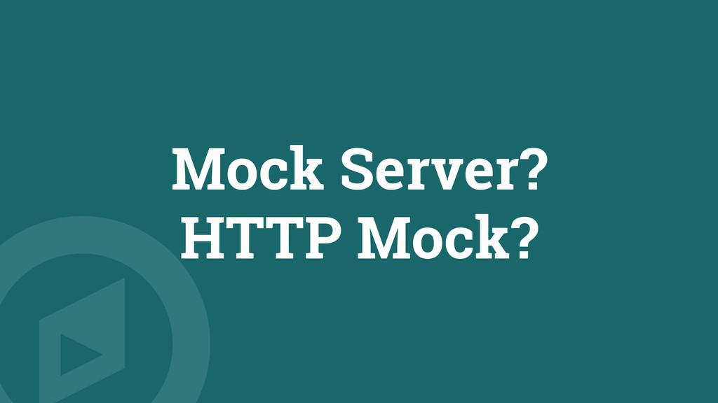 Mock Server? HTTP Mock?