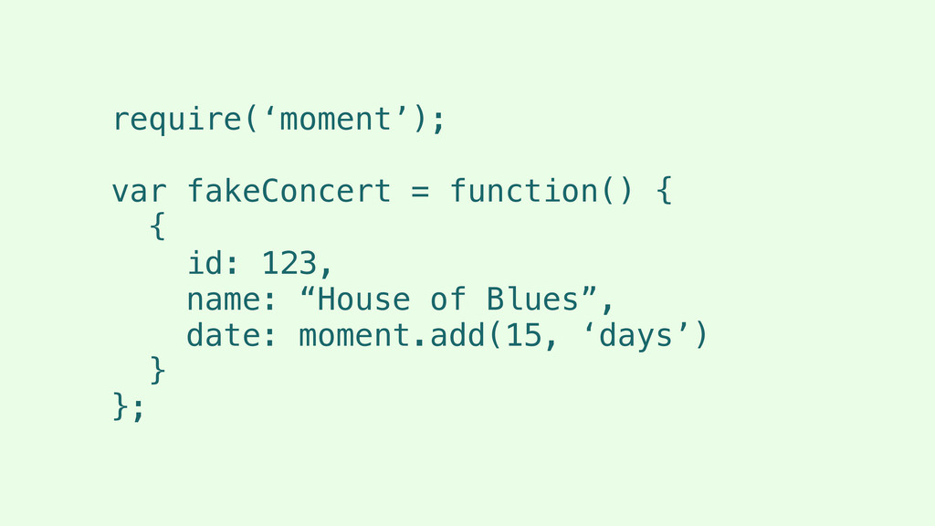 require('moment'); ! var fakeConcert = function...