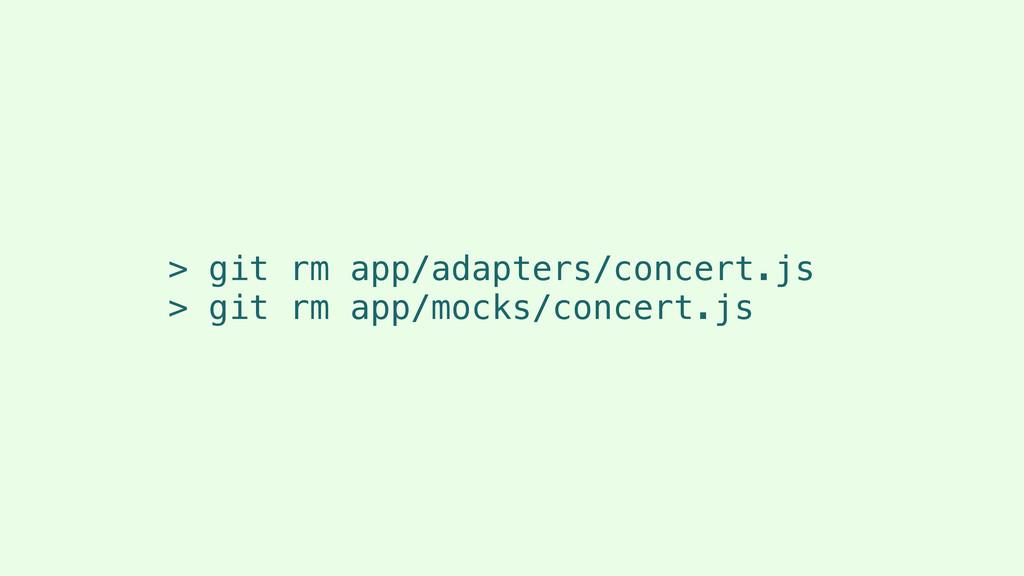> git rm app/adapters/concert.js > git rm app/m...