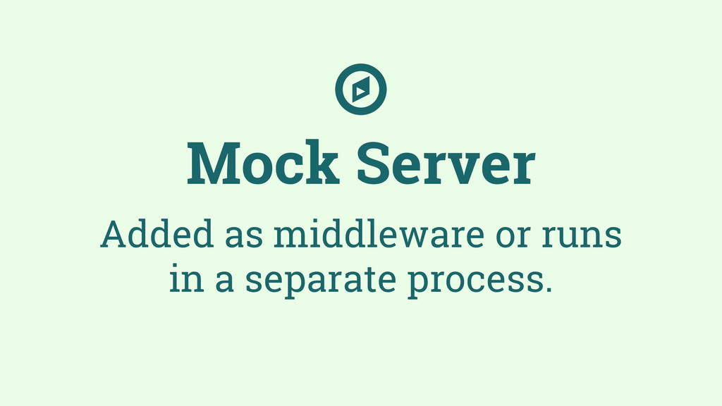 Mock Server Added as middleware or runs in a se...