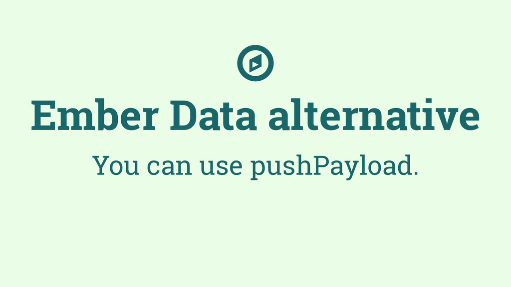 Ember Data alternative You can use pushPayload....