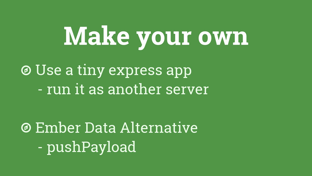 Make your own Use a tiny express app - run it a...