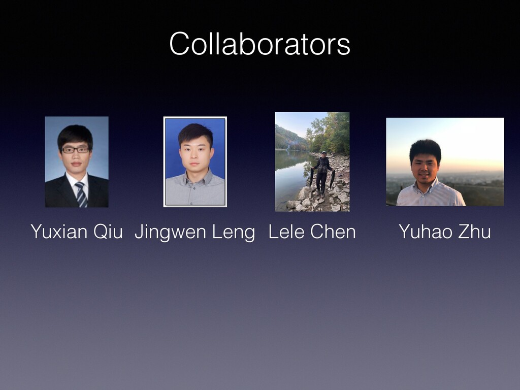 Collaborators Yuxian Qiu Jingwen Leng Lele Chen...