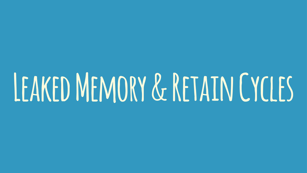 Leaked Memory & Retain Cycles