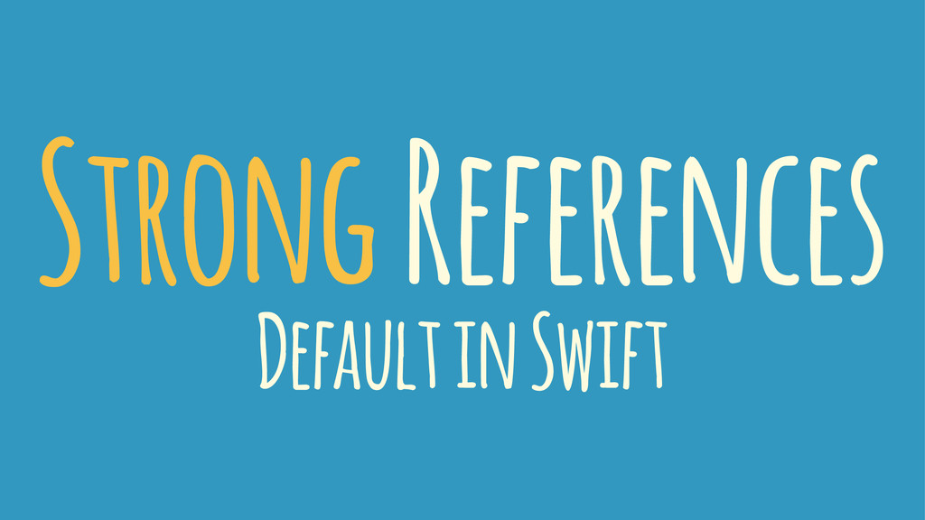 Strong References Default in Swift