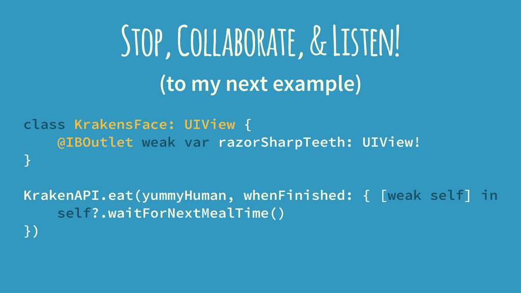 Stop, Collaborate, & Listen! (to my next exampl...