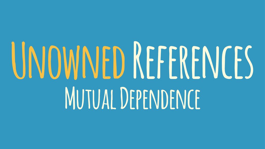 Unowned References Mutual Dependence