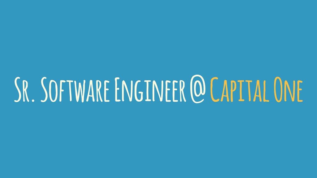 Sr. Software Engineer @ Capital One