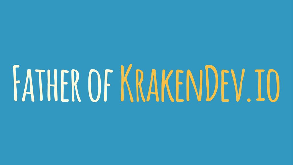 Father of KrakenDev.io