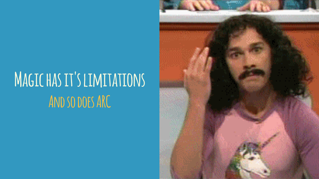 Magic has it's limitations And so does ARC