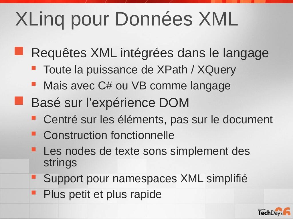 XLinq pour Données XML  Requêtes XML intégrées...