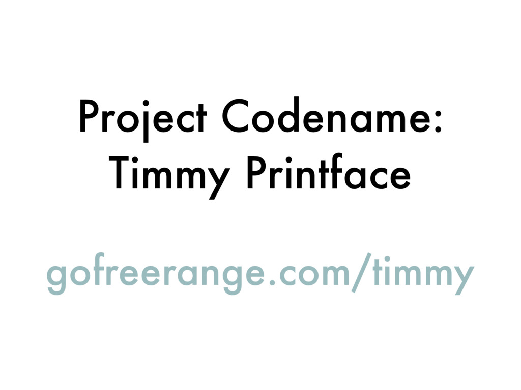 Project Codename: Timmy Printface gofreerange.c...