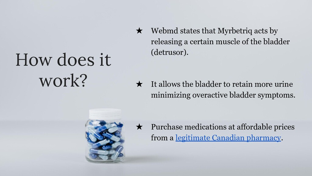 ★ Webmd states that Myrbetriq acts by releasing...