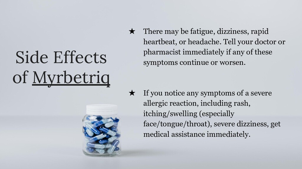 Side Effects of Myrbetriq ★ There may be fatigu...