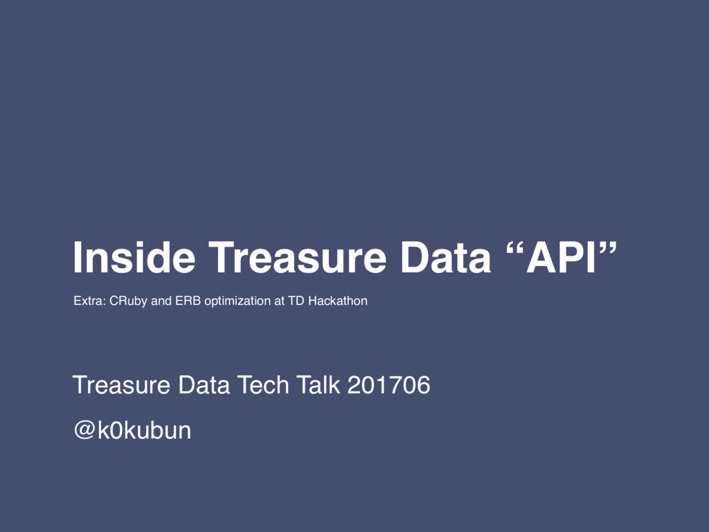 "Inside Treasure Data ""API"" Treasure Data Tech T..."
