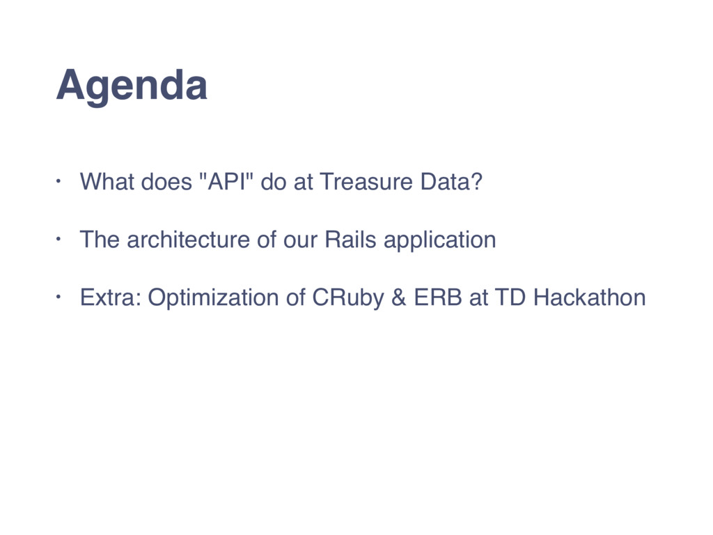 "Agenda • What does ""API"" do at Treasure Data? •..."