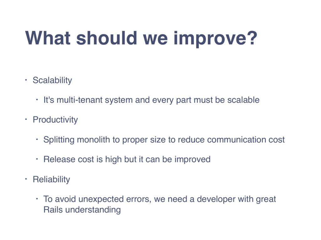 What should we improve? • Scalability • It's mu...