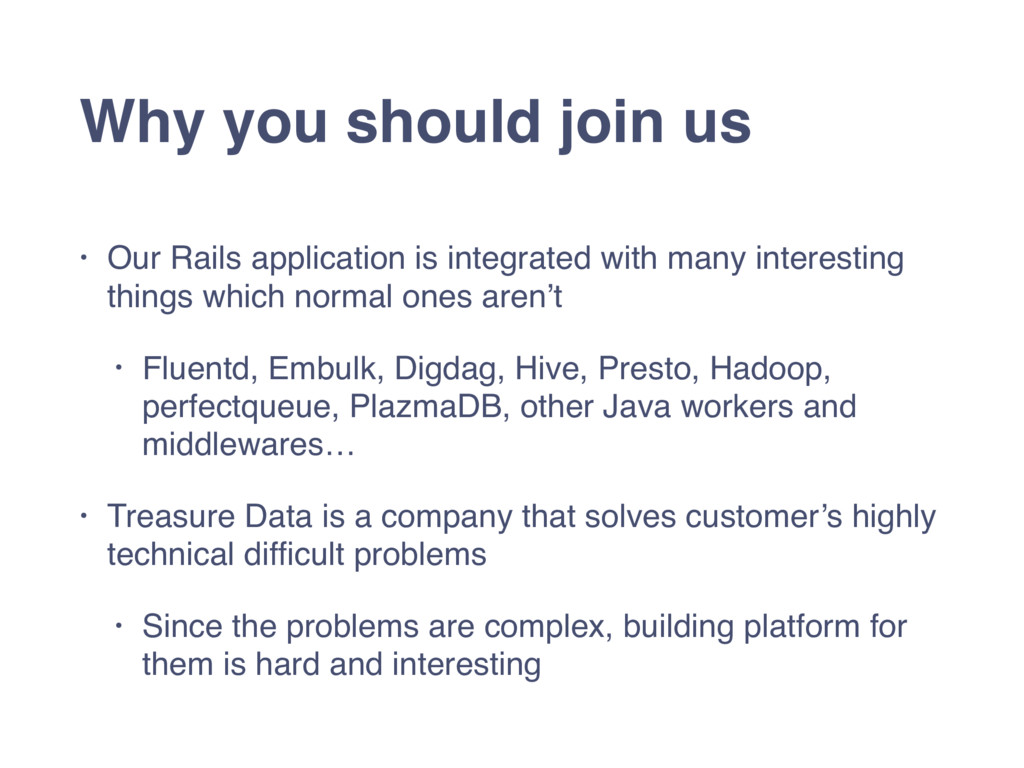 Why you should join us • Our Rails application ...