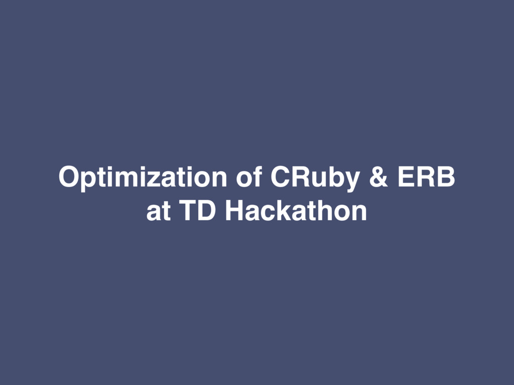 Optimization of CRuby & ERB at TD Hackathon