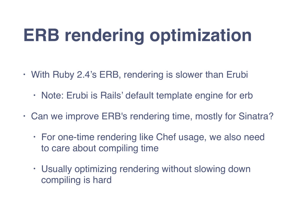 ERB rendering optimization • With Ruby 2.4's ER...