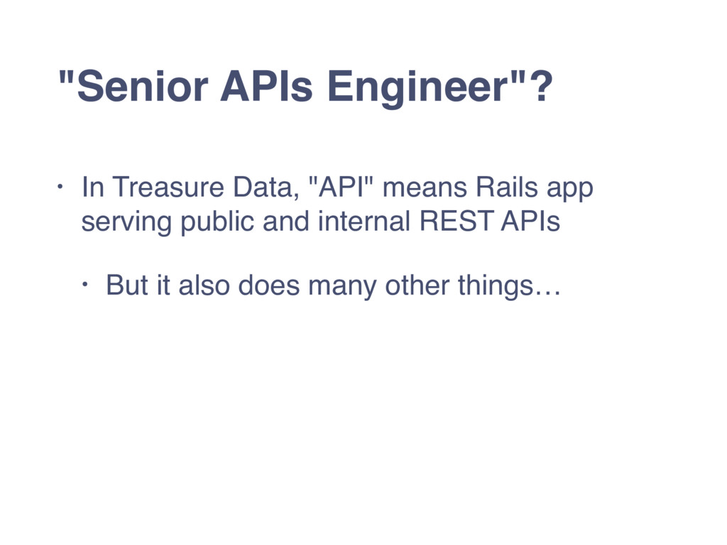 """Senior APIs Engineer""? • In Treasure Data, ""AP..."