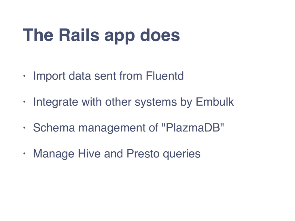 The Rails app does • Import data sent from Flue...