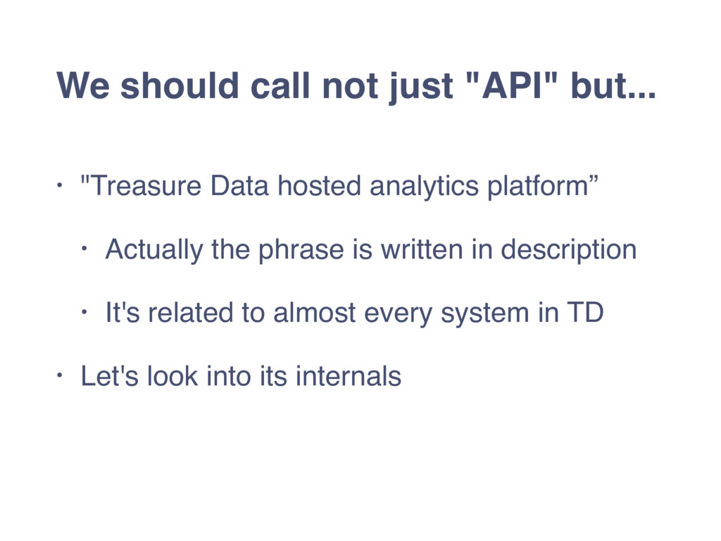 "We should call not just ""API"" but... • ""Treasur..."