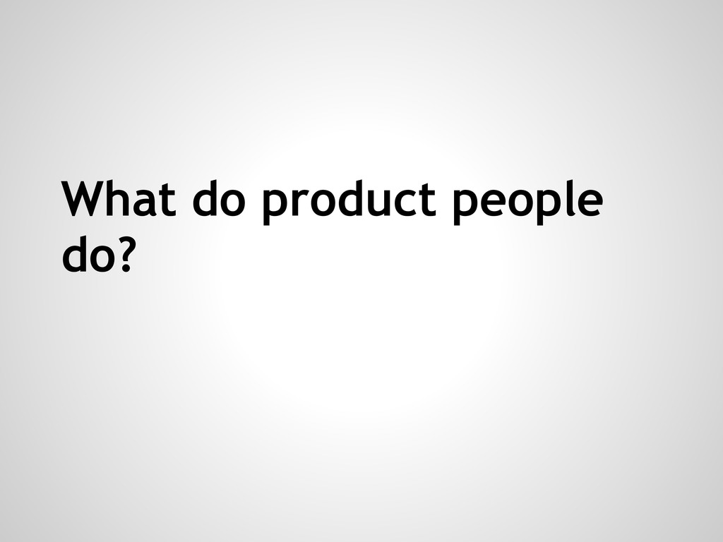 What do product people do?