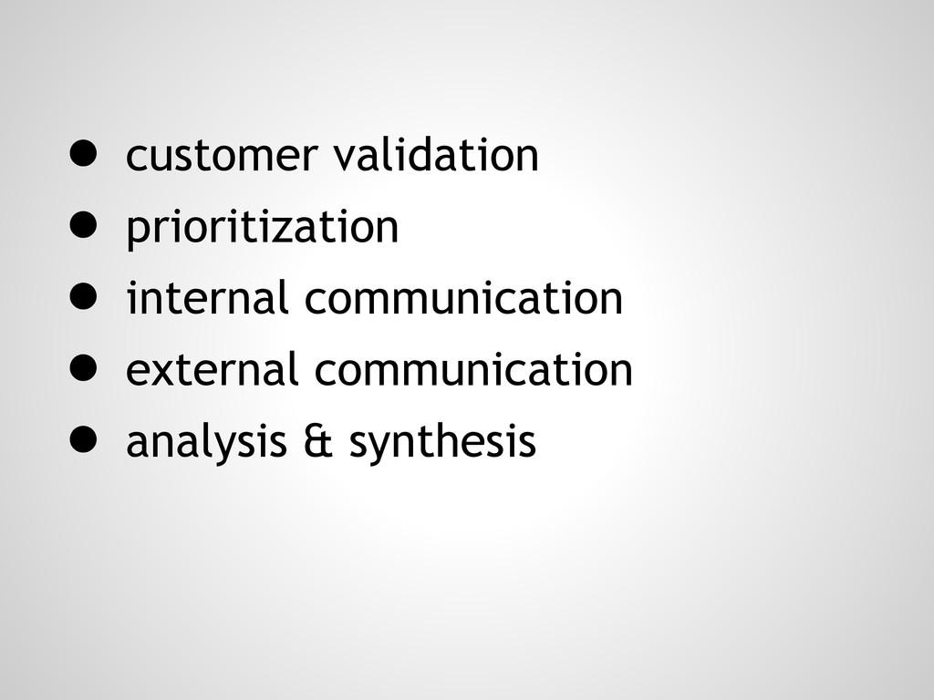 ● customer validation ● prioritization ● intern...