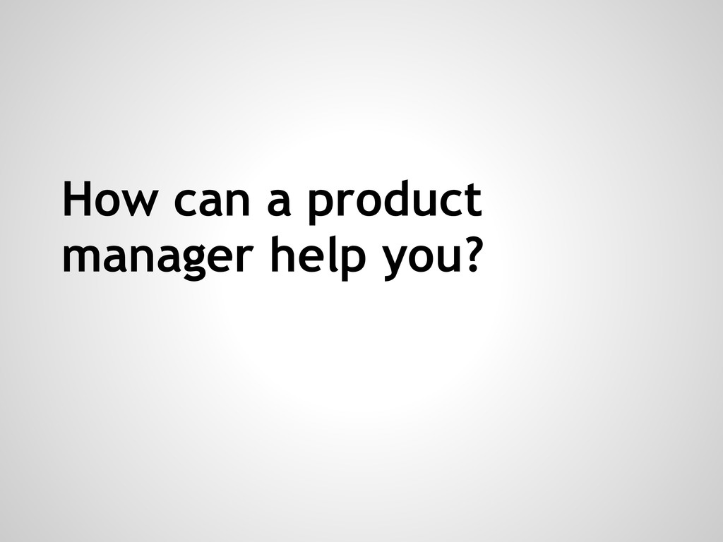 How can a product manager help you?