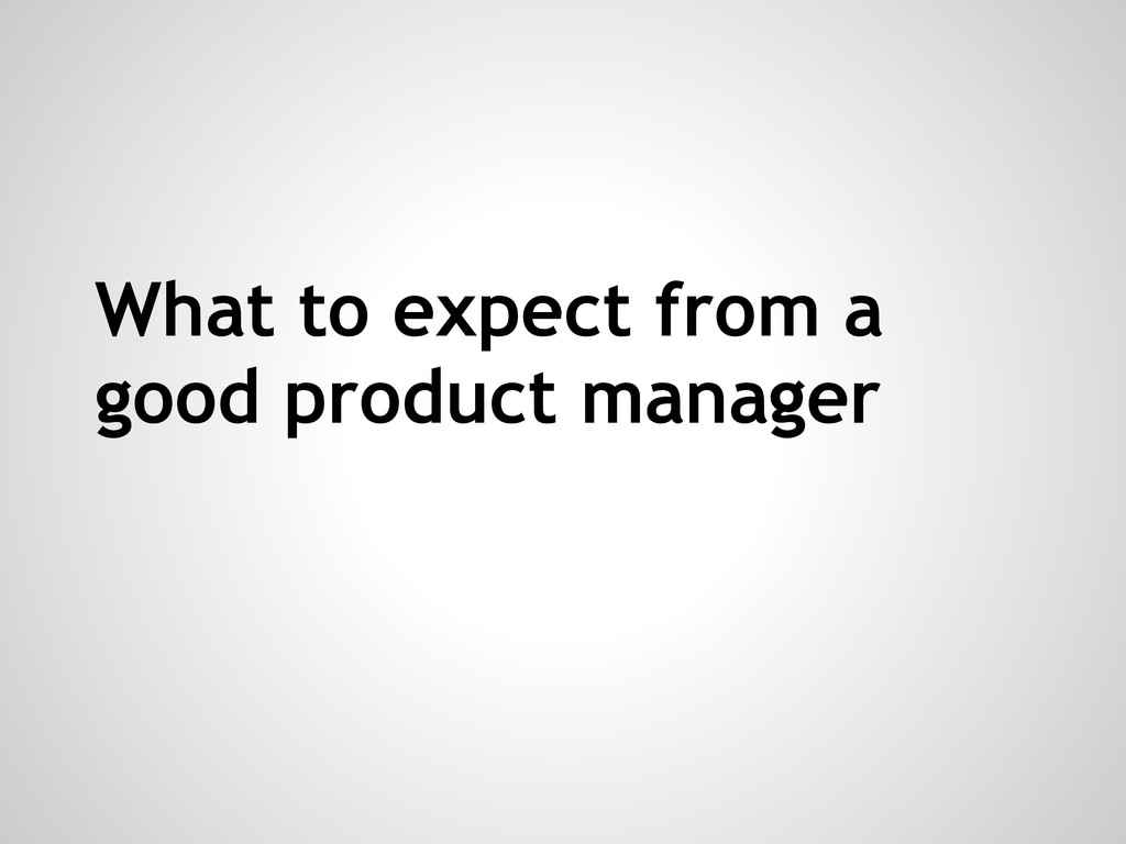 What to expect from a good product manager