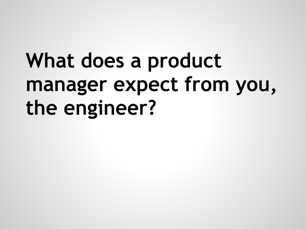 What does a product manager expect from you, th...