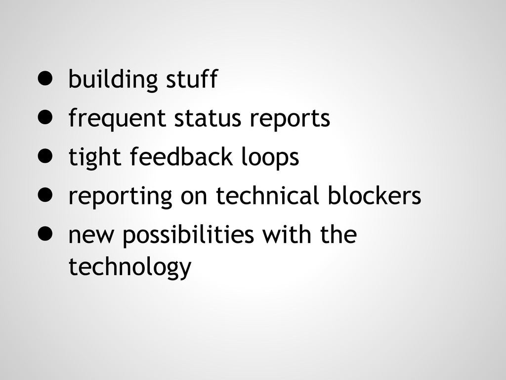 ● building stuff ● frequent status reports ● ti...